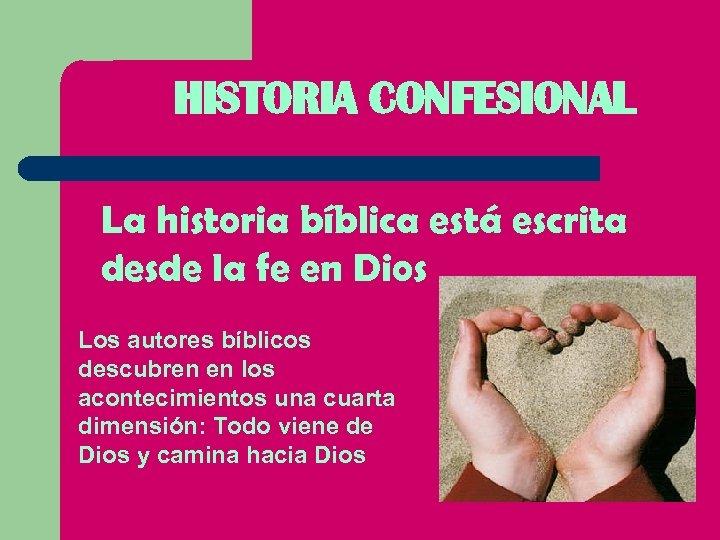 HISTORIA CONFESIONAL La historia bíblica está escrita desde la fe en Dios Los autores