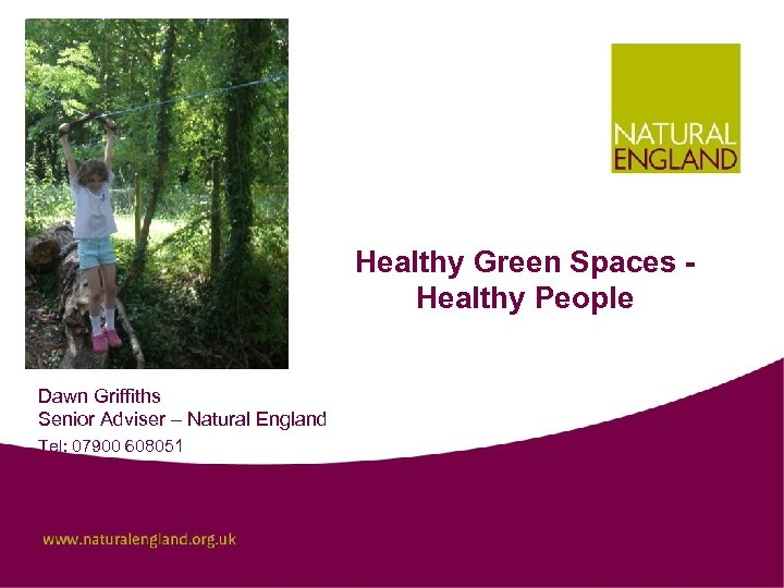 Healthy Green Spaces Healthy People Dawn Griffiths Senior Adviser – Natural England Tel: 07900