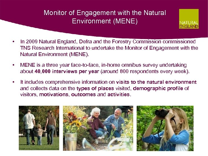 Monitor of Engagement with the Natural Environment (MENE) • In 2009 Natural England, Defra