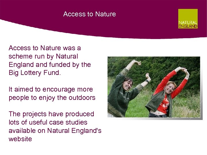 Access to Nature was a scheme run by Natural England funded by the Big