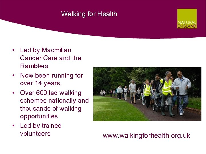 Walking for Health • Led by Macmillan Cancer Care and the Ramblers • Now