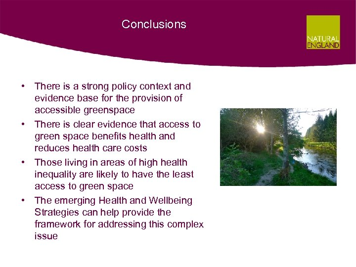 Conclusions • There is a strong policy context and evidence base for the provision