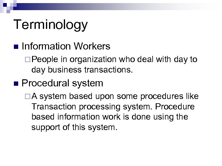 Terminology n Information Workers ¨ People in organization who deal with day to day