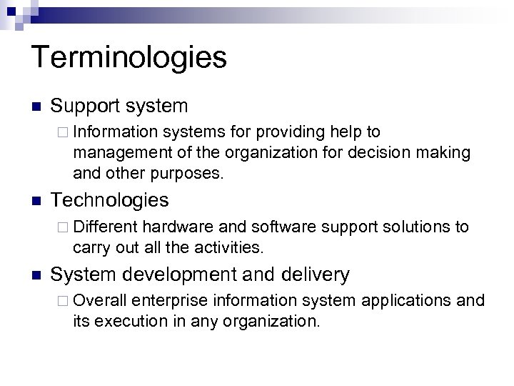 Terminologies n Support system ¨ Information systems for providing help to management of the