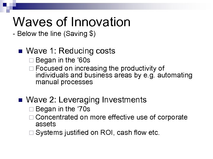 Waves of Innovation - Below the line (Saving $) n Wave 1: Reducing costs