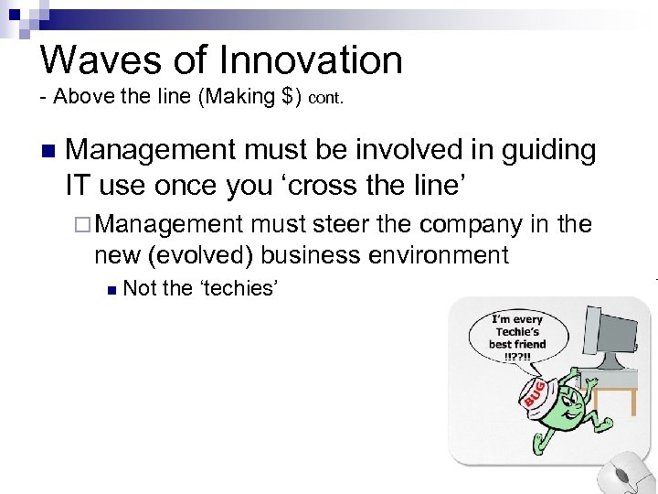 Waves of Innovation - Above the line (Making $) cont. n Management must be