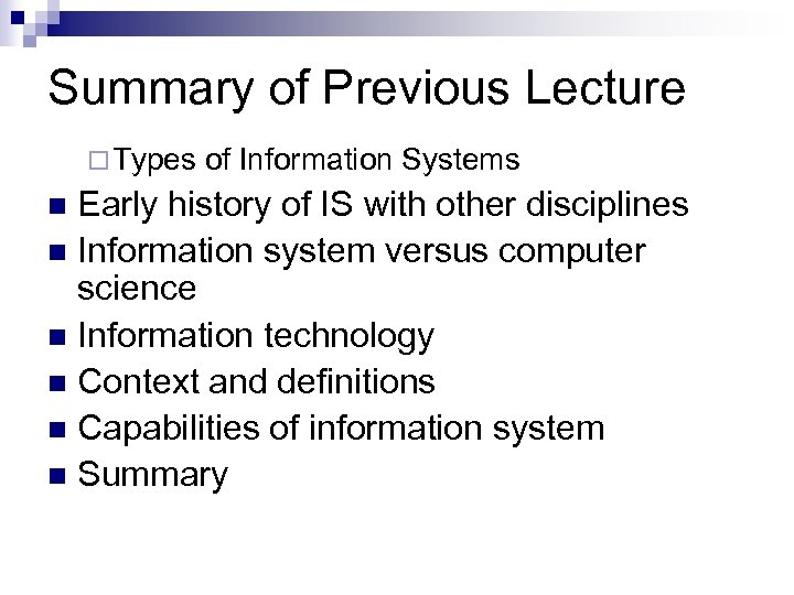 Summary of Previous Lecture ¨ Types of Information Systems Early history of IS with