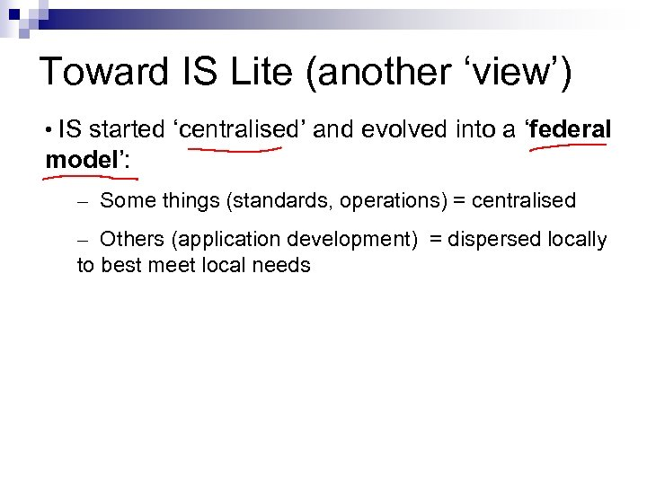 Toward IS Lite (another 'view') • IS started 'centralised' and evolved into a 'federal