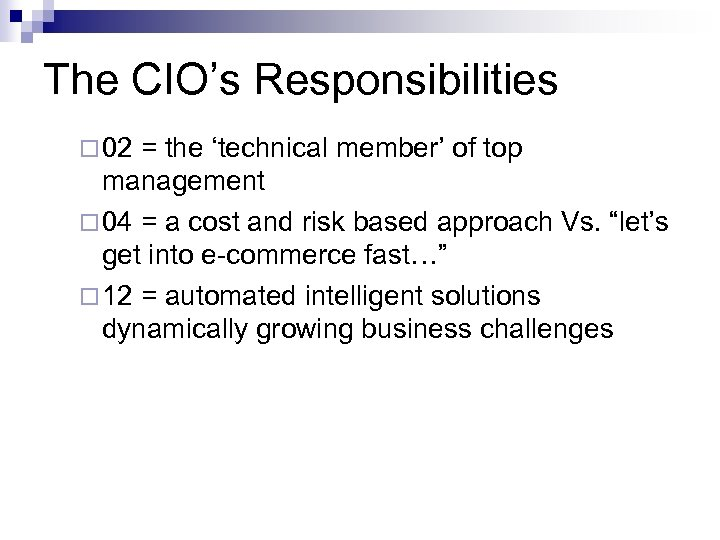 The CIO's Responsibilities ¨ 02 = the 'technical member' of top management ¨ 04