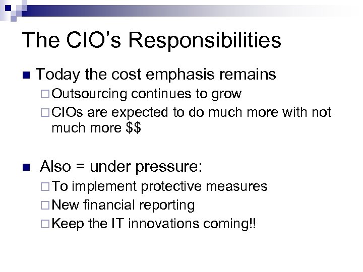 The CIO's Responsibilities n Today the cost emphasis remains ¨ Outsourcing continues to grow