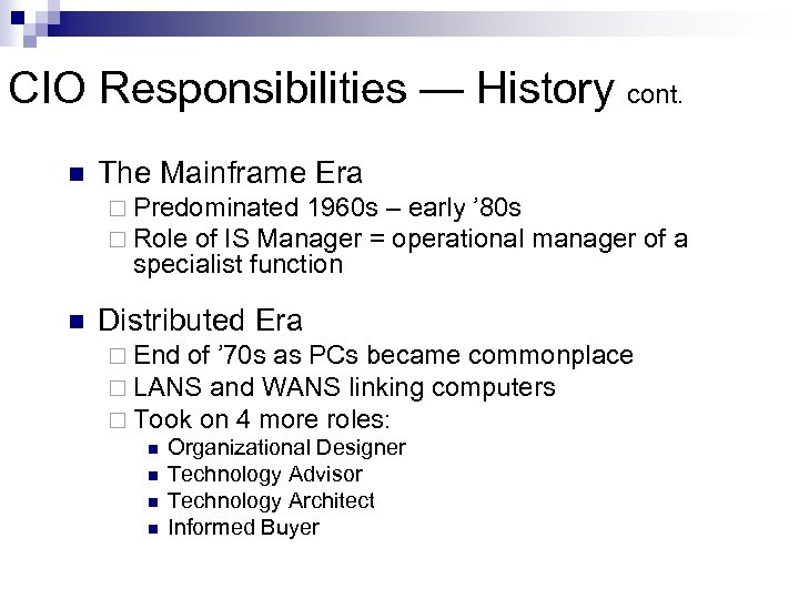 CIO Responsibilities — History cont. n The Mainframe Era ¨ Predominated 1960 s –