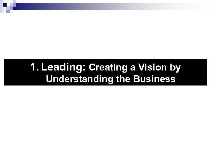 1. Leading: Creating a Vision by Understanding the Business