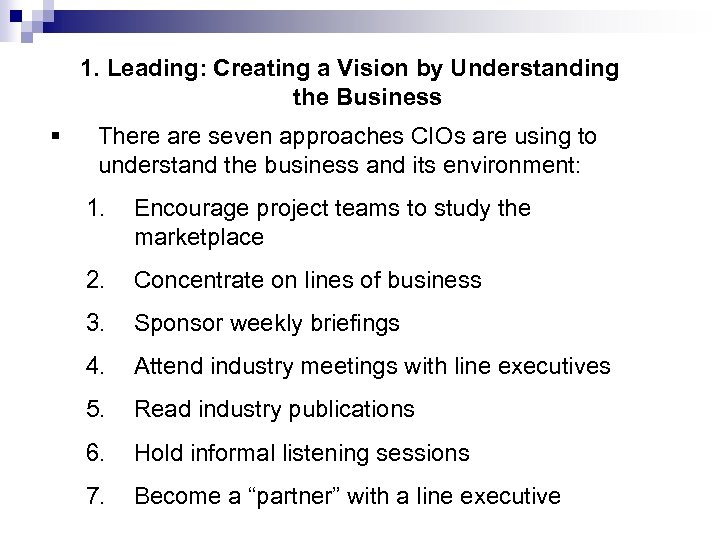 1. Leading: Creating a Vision by Understanding the Business § There are seven approaches