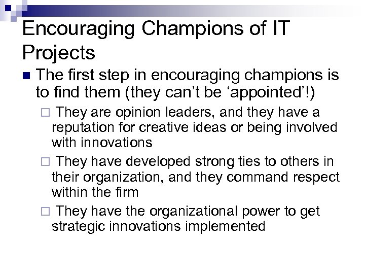 Encouraging Champions of IT Projects n The first step in encouraging champions is to