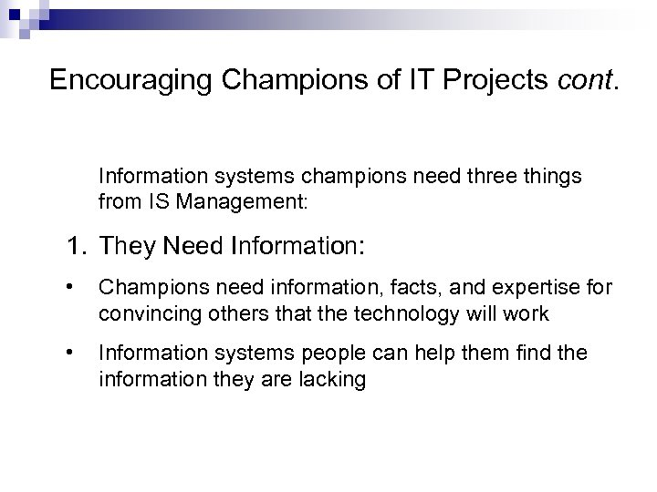 Encouraging Champions of IT Projects cont. Information systems champions need three things from IS