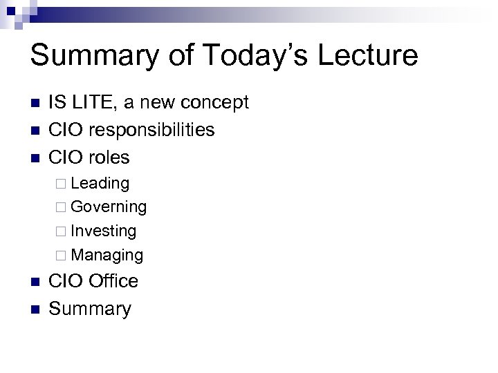 Summary of Today's Lecture n n n IS LITE, a new concept CIO responsibilities