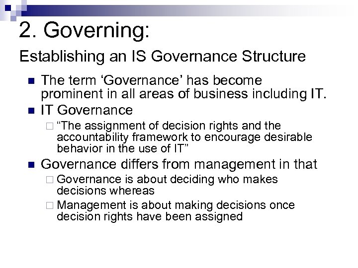 2. Governing: Establishing an IS Governance Structure n n The term 'Governance' has become