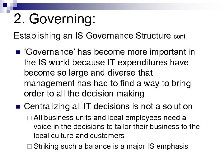 2. Governing: Establishing an IS Governance Structure cont. n n 'Governance' has become more