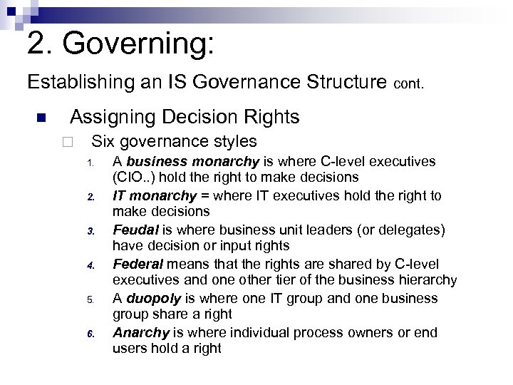 2. Governing: Establishing an IS Governance Structure cont. n Assigning Decision Rights ¨ Six