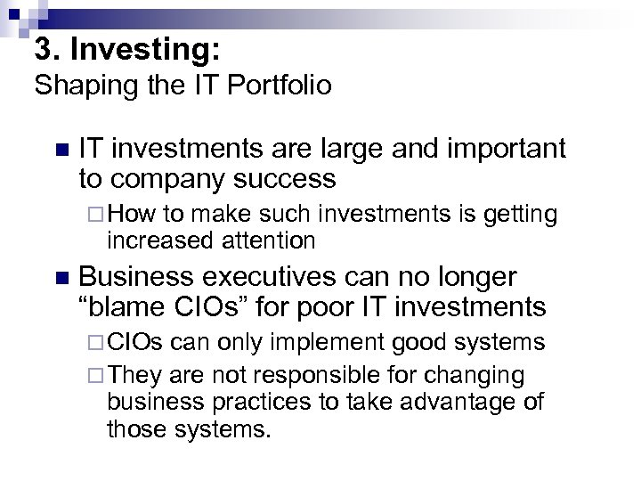 3. Investing: Shaping the IT Portfolio n IT investments are large and important to