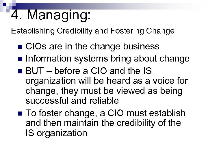 4. Managing: Establishing Credibility and Fostering Change CIOs are in the change business n