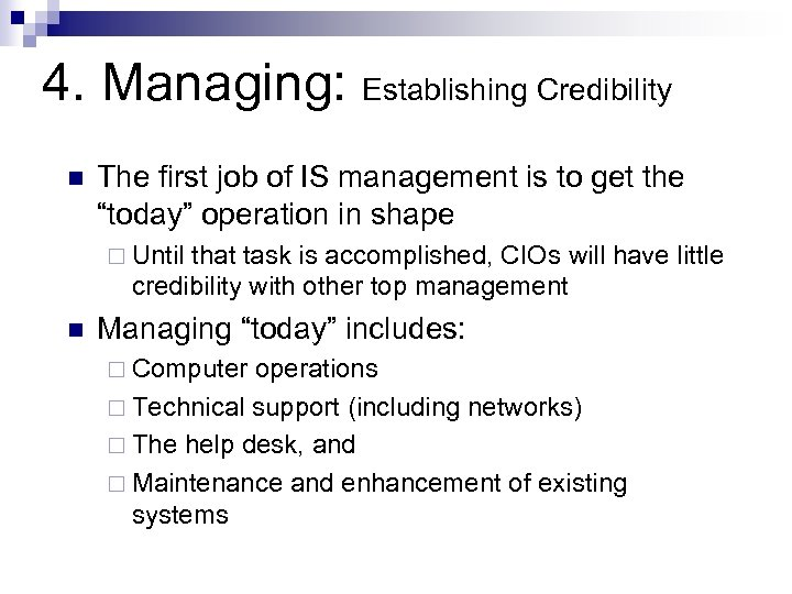 4. Managing: Establishing Credibility n The first job of IS management is to get