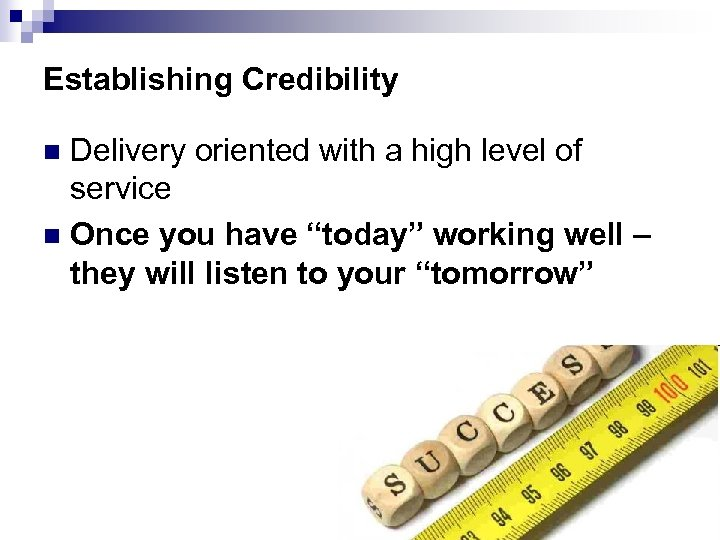 Establishing Credibility Delivery oriented with a high level of service n Once you have