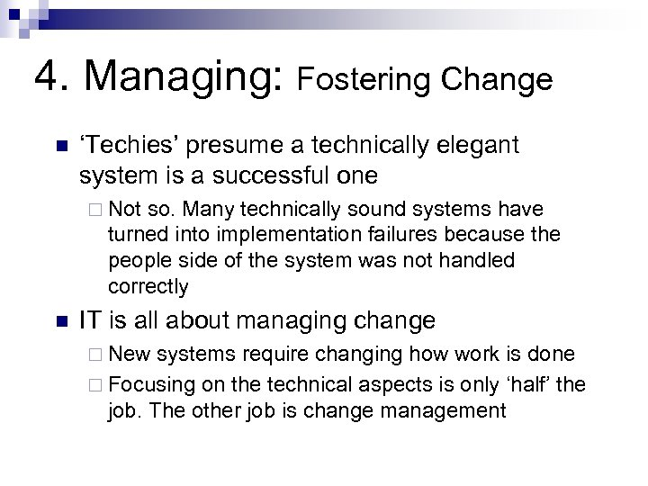 4. Managing: Fostering Change n 'Techies' presume a technically elegant system is a successful