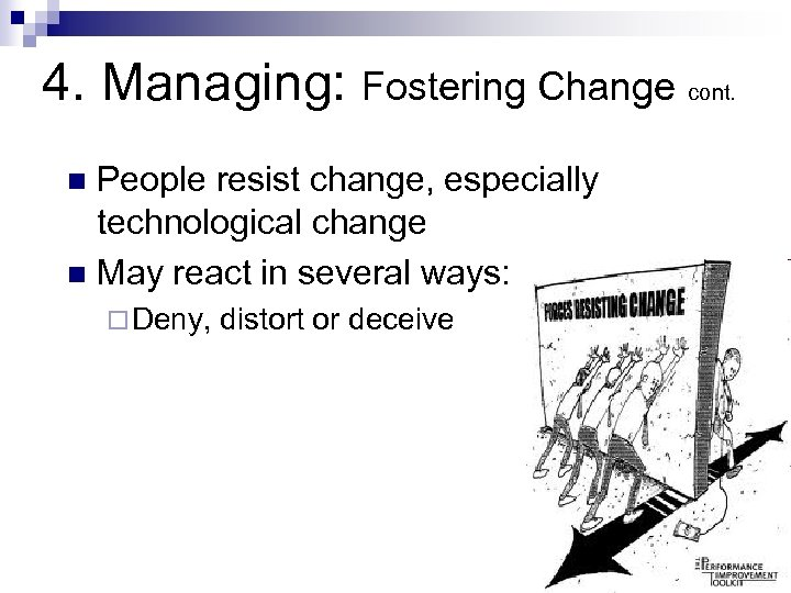 4. Managing: Fostering Change cont. People resist change, especially technological change n May react