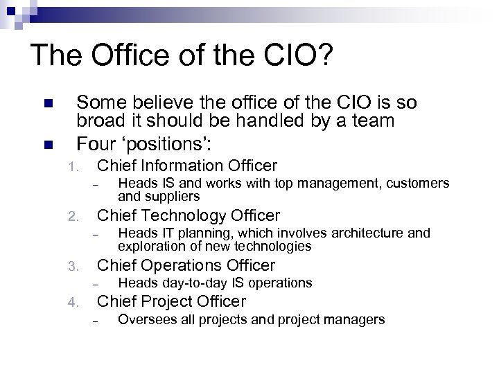The Office of the CIO? n n Some believe the office of the CIO
