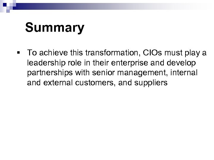 Summary § To achieve this transformation, CIOs must play a leadership role in their