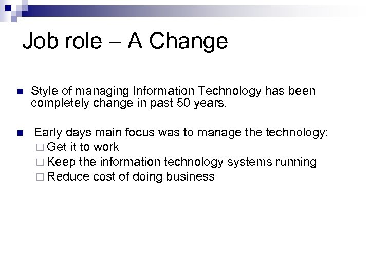 Job role – A Change n n Style of managing Information Technology has been
