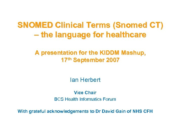 SNOMED Clinical Terms (Snomed CT) – the language for healthcare A presentation for the