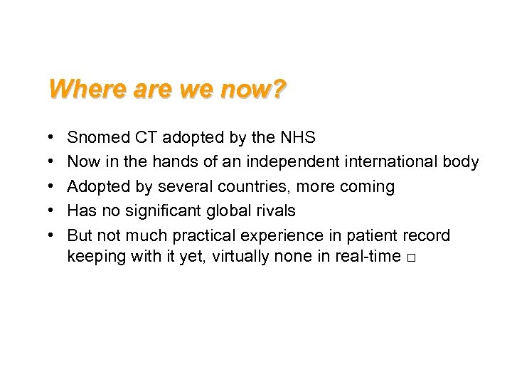 Where are we now? • • • Snomed CT adopted by the NHS Now