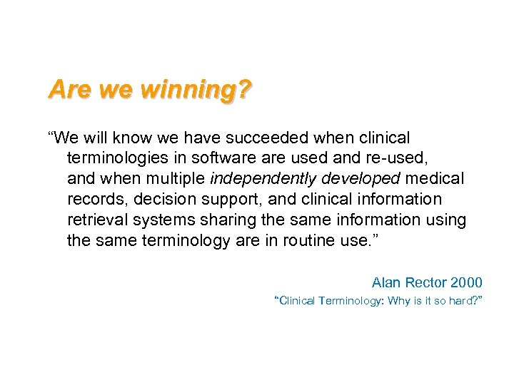 """Are we winning? """"We will know we have succeeded when clinical terminologies in software"""