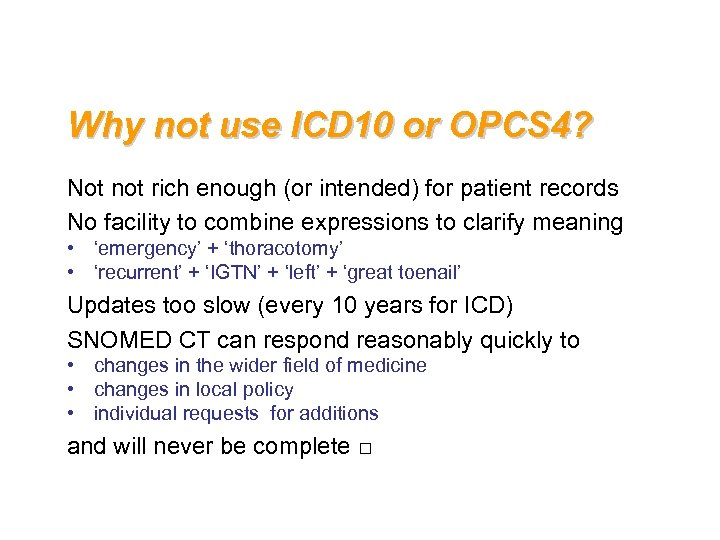 Why not use ICD 10 or OPCS 4? Not not rich enough (or intended)