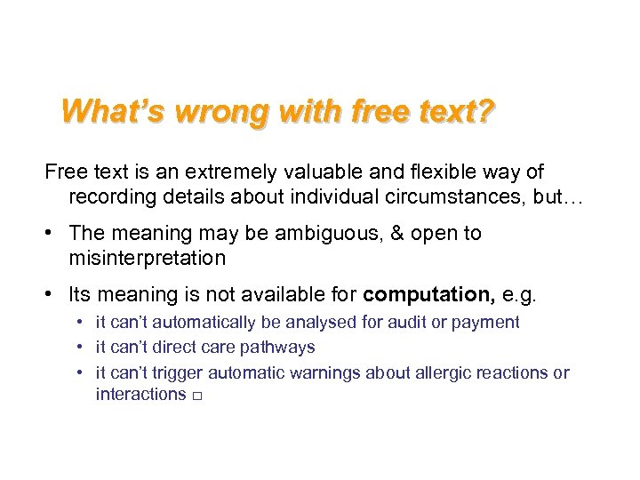 What's wrong with free text? Free text is an extremely valuable and flexible way