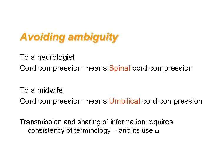 Avoiding ambiguity To a neurologist Cord compression means Spinal cord compression To a midwife