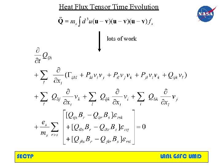 Heat Flux Tensor Time Evolution lots of work SECTP LANL GSFC UMD