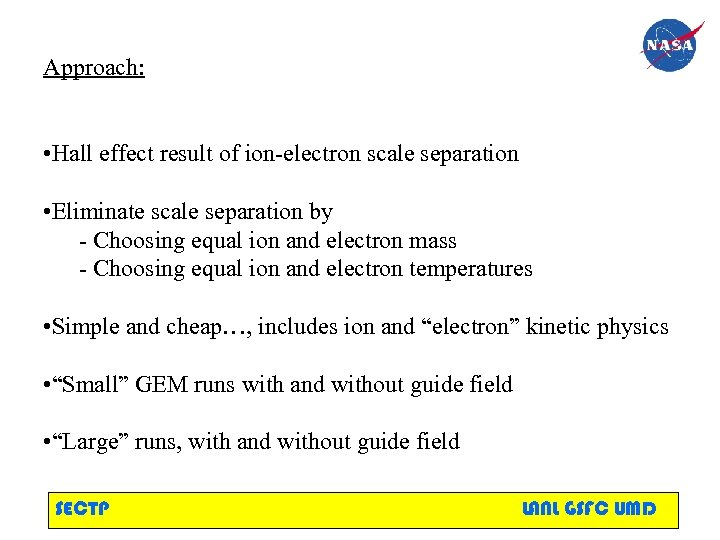 Approach: • Hall effect result of ion-electron scale separation • Eliminate scale separation by