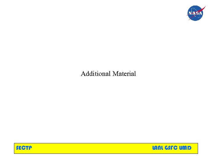 Additional Material SECTP LANL GSFC UMD