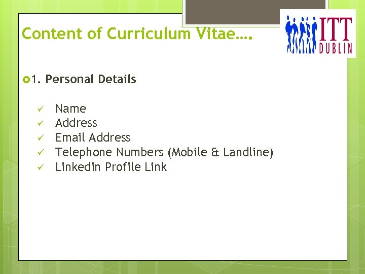 Content of Curriculum Vitae…. 1. ü ü ü Personal Details Name Address Email Address