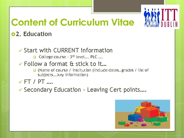 Content of Curriculum Vitae 2. ü Education Start with CURRENT information q ü College