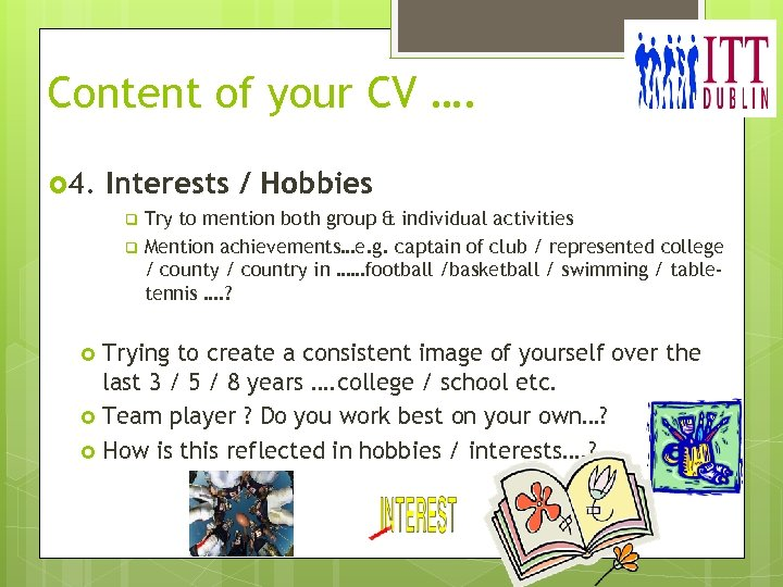 Content of your CV …. 4. Interests / Hobbies Try to mention both group