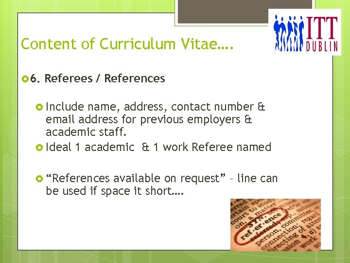 Content of Curriculum Vitae…. 6. Referees / References Include name, address, contact number &