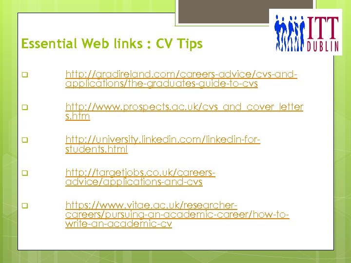 Essential Web links : CV Tips q http: //gradireland. com/careers-advice/cvs-andapplications/the-graduates-guide-to-cvs q http: //www. prospects.