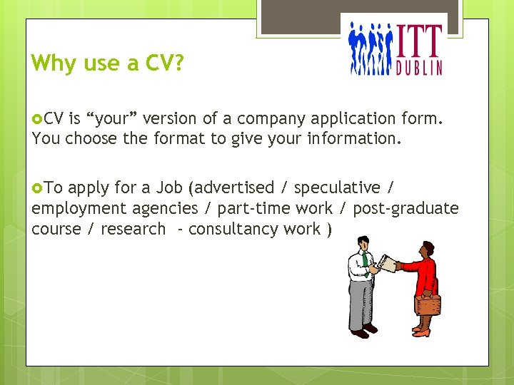 """Why use a CV? CV is """"your"""" version of a company application form. You"""