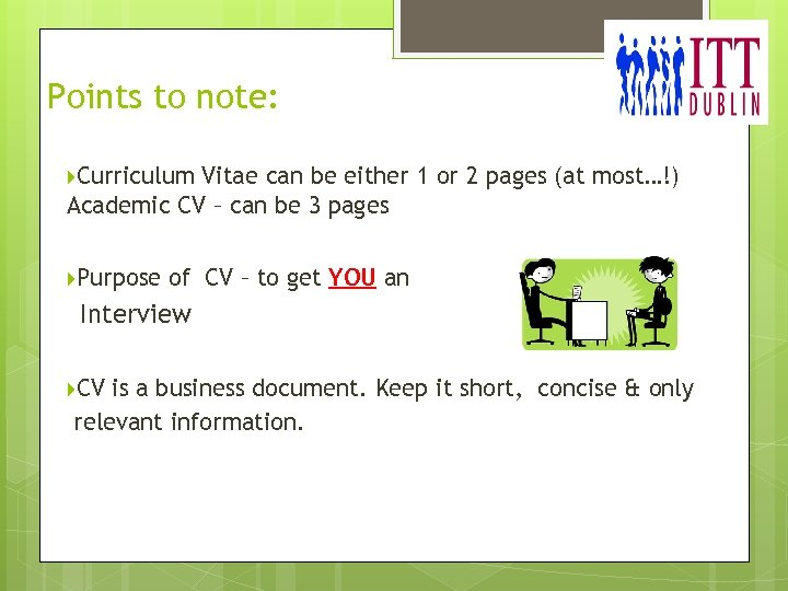 Points to note: Curriculum Vitae can be either 1 or 2 pages (at most…!)