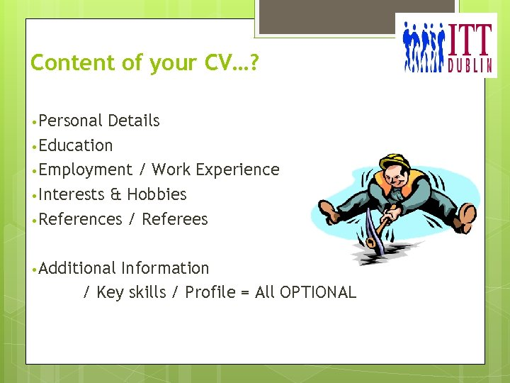 Content of your CV…? • Personal Details • Education • Employment / Work Experience