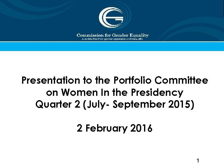 Presentation to the Portfolio Committee on Women In the Presidency Quarter 2 (July- September